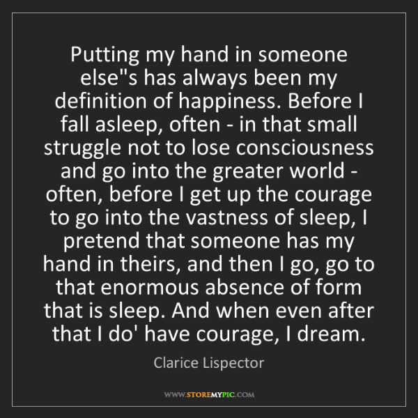 Clarice Lispector: Putting my hand in someone else's has always been my...