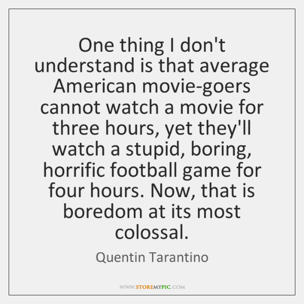 One thing I don't understand is that average American movie-goers cannot watch ...