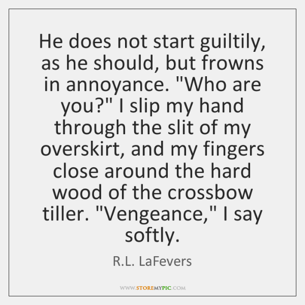"""He does not start guiltily, as he should, but frowns in annoyance. """"..."""