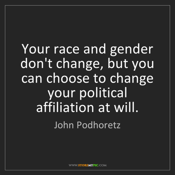 John Podhoretz: Your race and gender don't change, but you can choose...