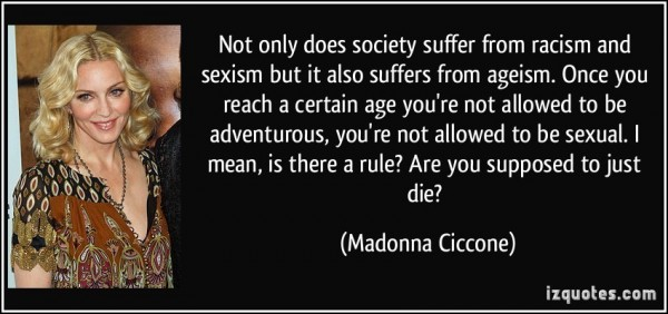 Not only does society suffer from racism and sexism but it also suffers from ageism