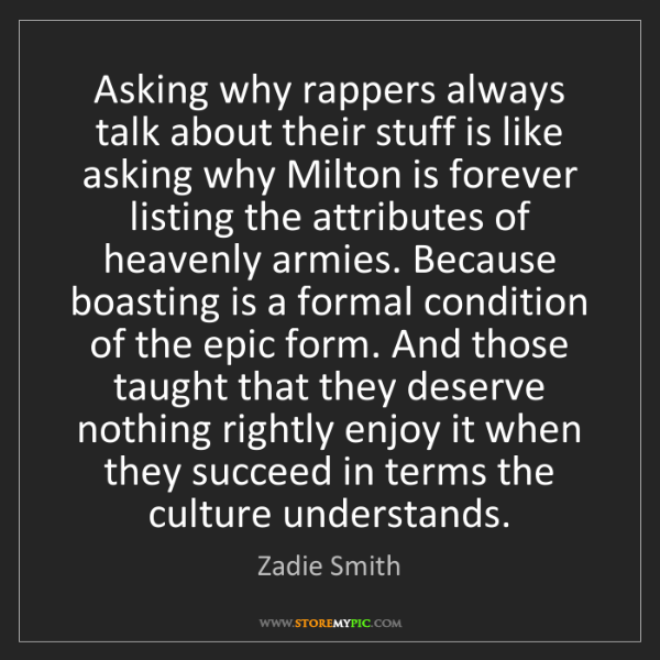 Zadie Smith: Asking why rappers always talk about their stuff is like...