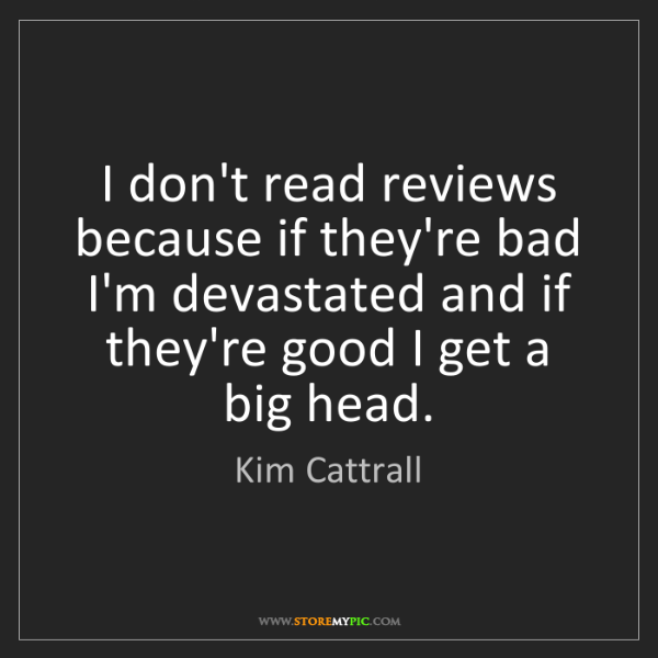 Kim Cattrall: I don't read reviews because if they're bad I'm devastated...