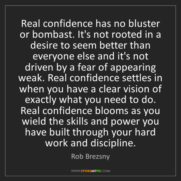 Rob Brezsny: Real confidence has no bluster or bombast. It's not rooted...