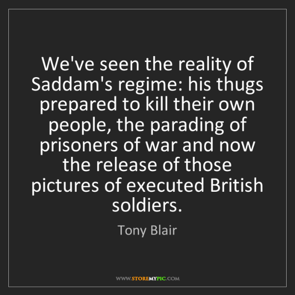 Tony Blair: We've seen the reality of Saddam's regime: his thugs...