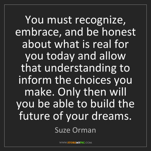 Suze Orman: You must recognize, embrace, and be honest about what...