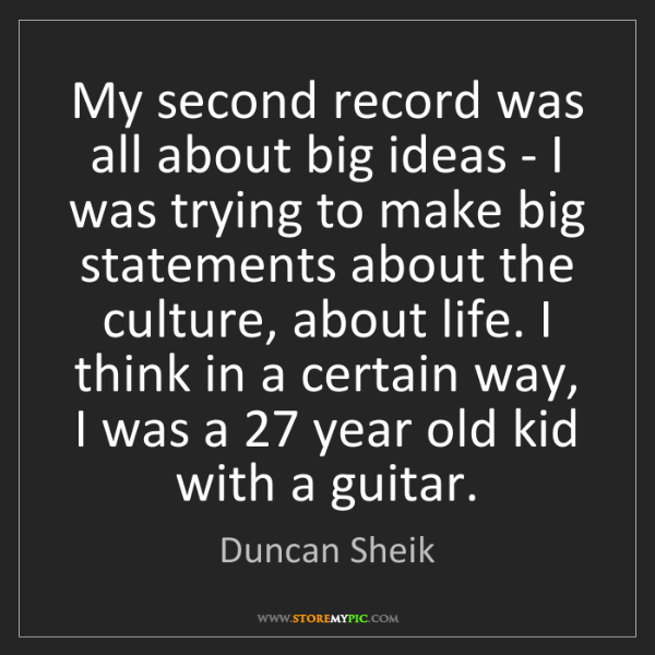 Duncan Sheik: My second record was all about big ideas - I was trying...
