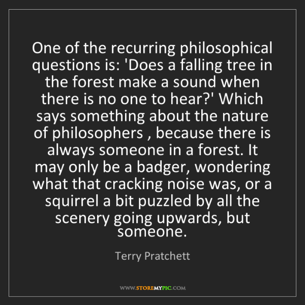 Terry Pratchett: One of the recurring philosophical questions is: 'Does...