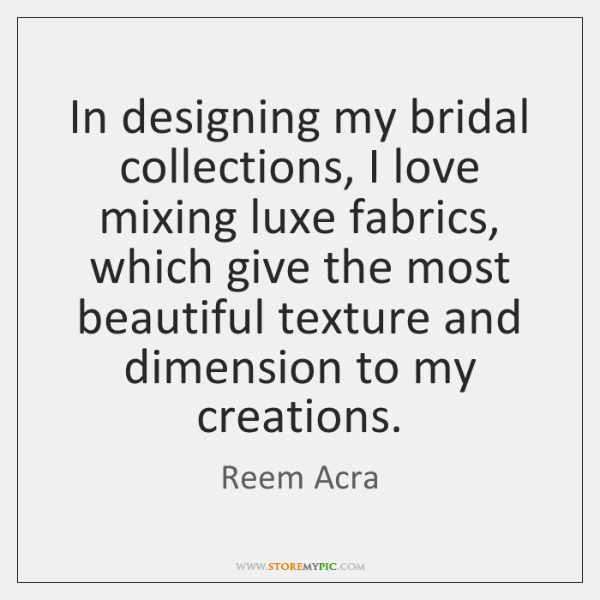 In designing my bridal collections, I love mixing luxe fabrics, which give ...