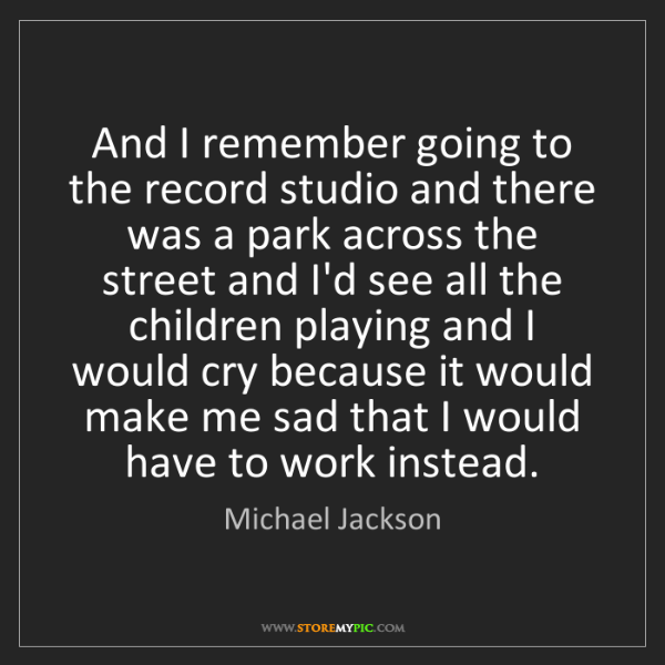 Michael Jackson: And I remember going to the record studio and there was...