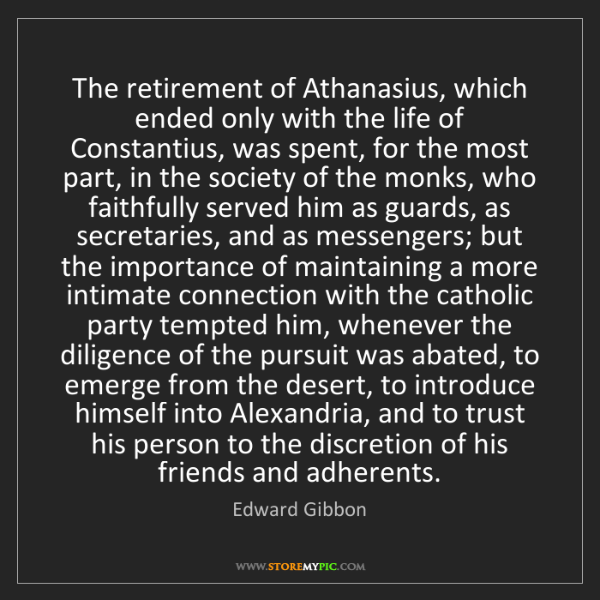 Edward Gibbon: The retirement of Athanasius, which ended only with the...