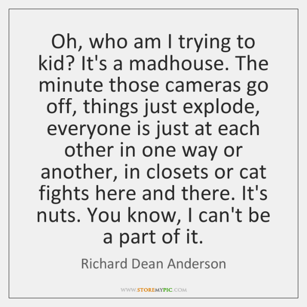 Oh, who am I trying to kid? It's a madhouse. The minute ...