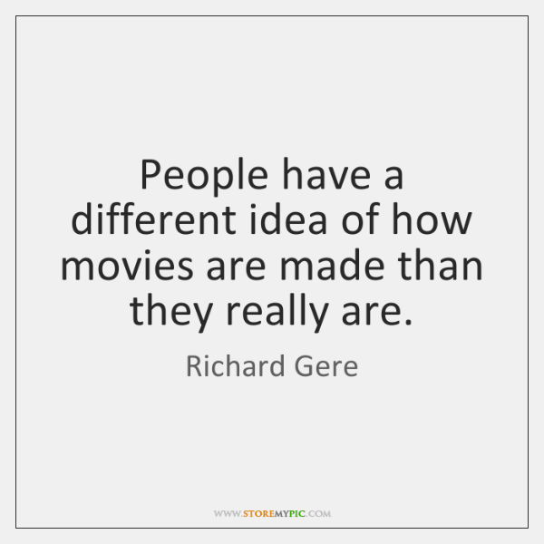 People have a different idea of how movies are made than they ...