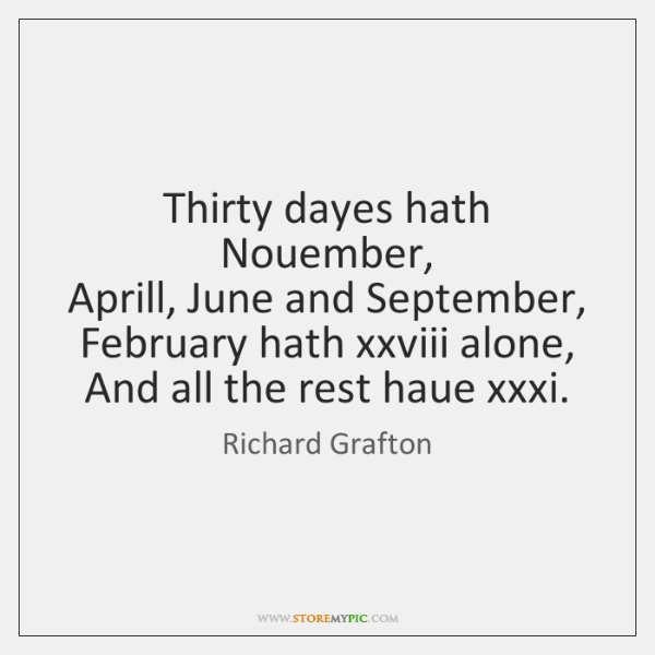 Thirty dayes hath Nouember,   Aprill, June and September,   February hath xxviii alone,   ...