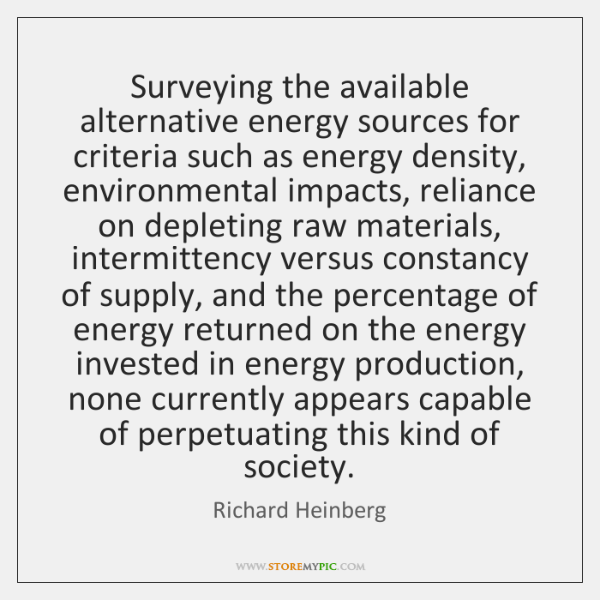 Surveying the available alternative energy sources for criteria such as energy density, ...