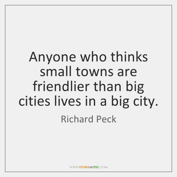 Anyone who thinks small towns are friendlier than big cities lives in ...