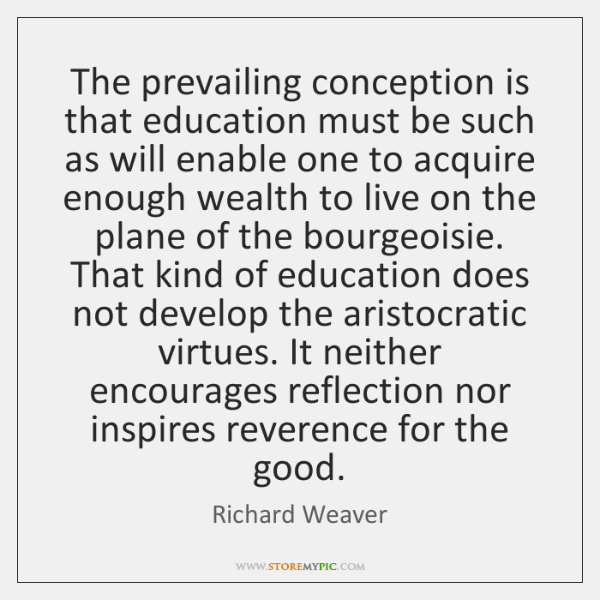 The prevailing conception is that education must be such as will enable ...