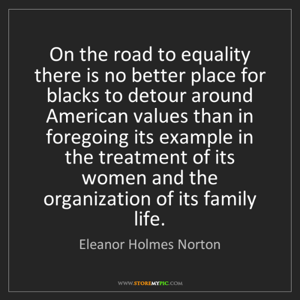 Eleanor Holmes Norton: On the road to equality there is no better place for...