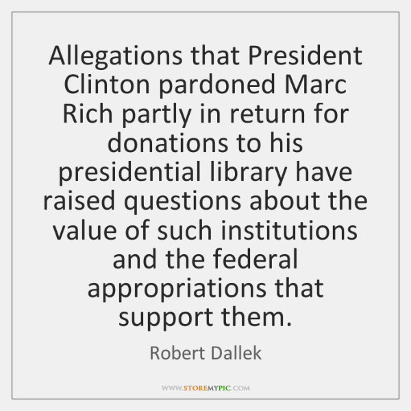 Allegations that President Clinton pardoned Marc Rich partly in return for donations ...
