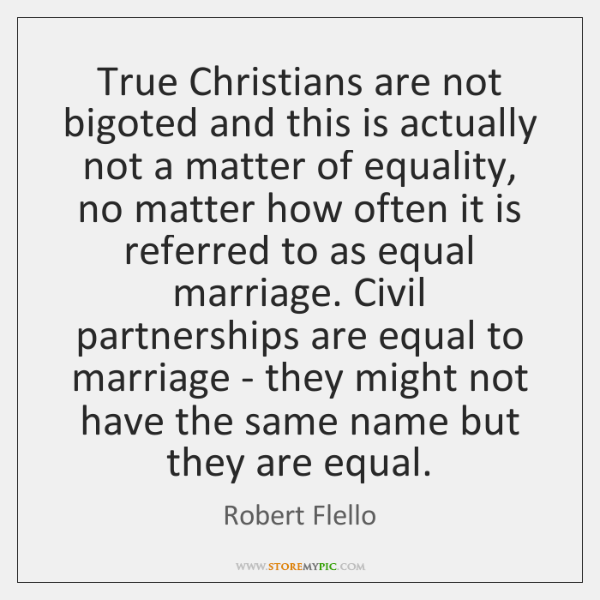True Christians are not bigoted and this is actually not a matter ...