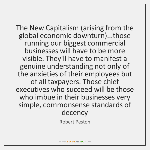 The New Capitalism (arising from the global economic downturn)...those running our ...