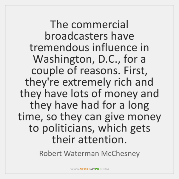 The commercial broadcasters have tremendous influence in Washington, D.C., for a ...