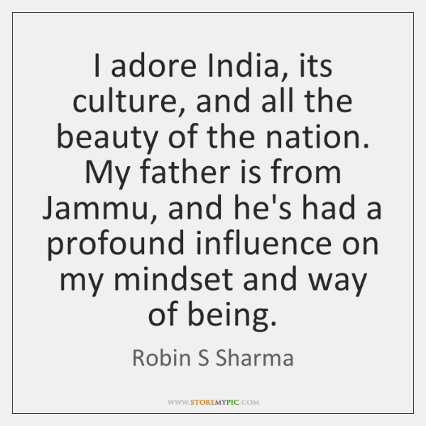 I adore India, its culture, and all the beauty of the nation. ...