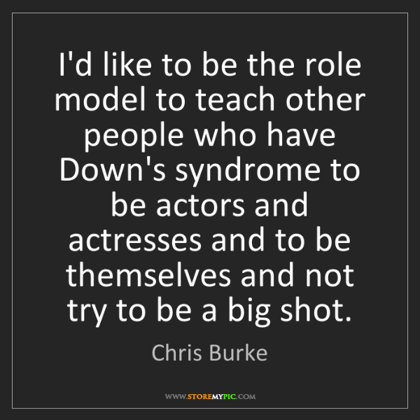 Chris Burke: I'd like to be the role model to teach other people who...