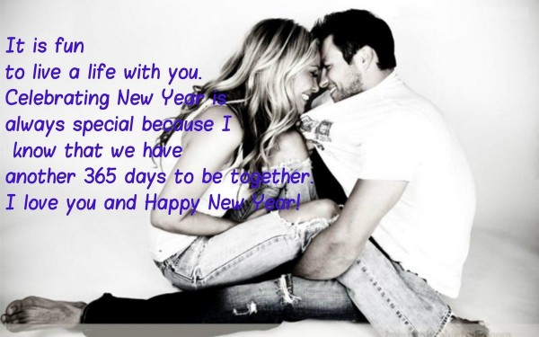 It is fun to live a life with you celebrating new year is always special because i kn