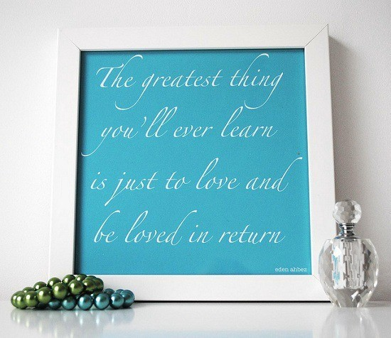 The Greatest Thing Youll Ever Learn Is Just To Love And Be Loved