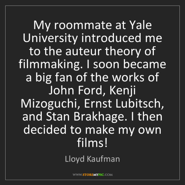 Lloyd Kaufman: My roommate at Yale University introduced me to the auteur...