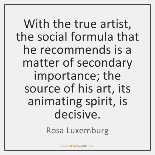 With the true artist, the social formula that he recommends is a ...