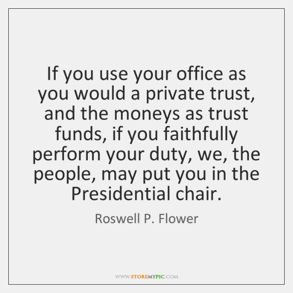 If you use your office as you would a private trust, and ...