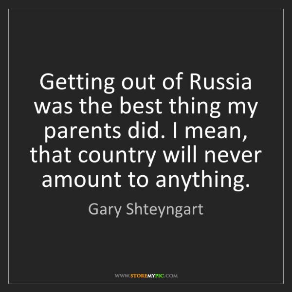Gary Shteyngart: Getting out of Russia was the best thing my parents did....