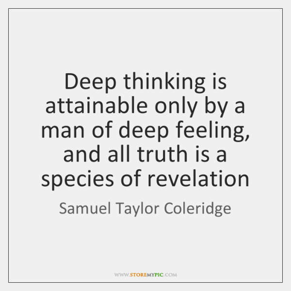 Deep thinking is attainable only by a man of deep feeling, and ...