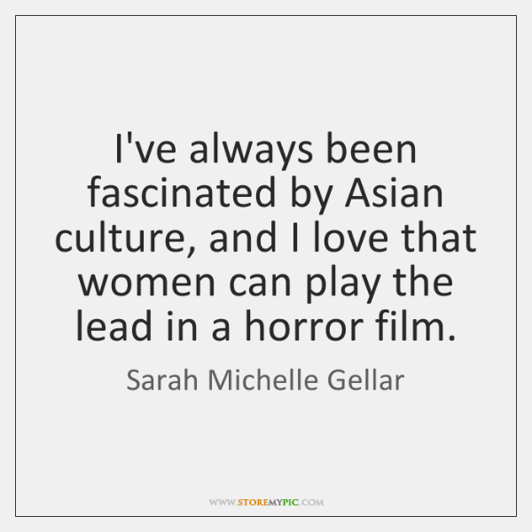 I've always been fascinated by Asian culture, and I love that women ...