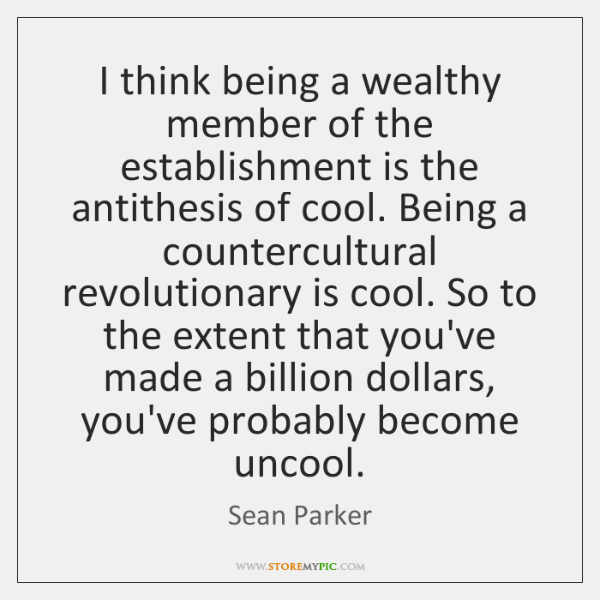 I think being a wealthy member of the establishment is the antithesis ...