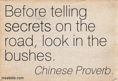 Before telling secrets on the road look in the bushes chinese proverb