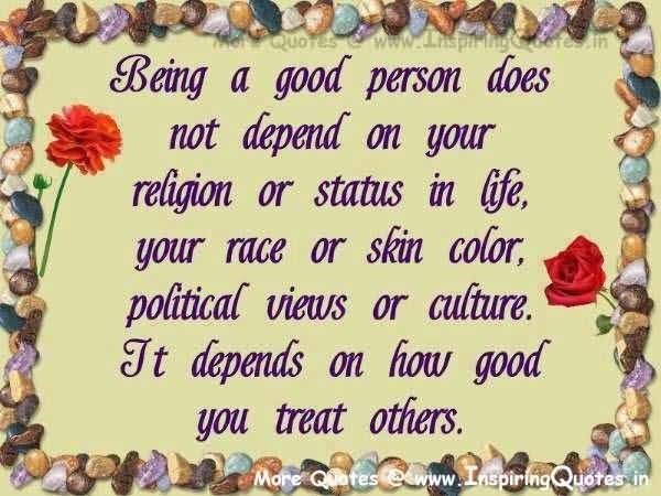 Being a good person does not depend on your religion or status in life your rac
