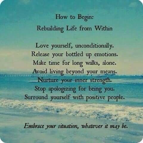 How to begin rebuilding life from within love yourself unconditionally release