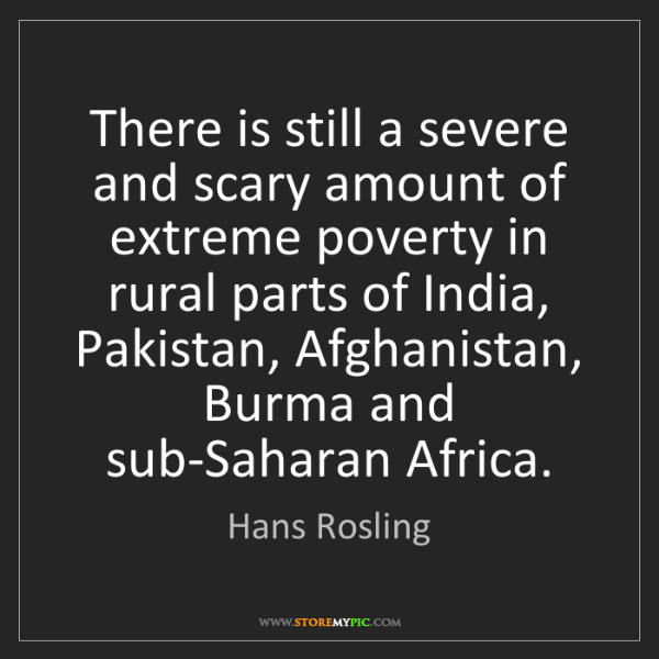 Hans Rosling: There is still a severe and scary amount of extreme poverty...