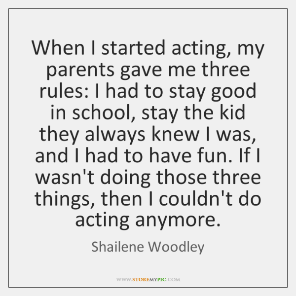When I started acting, my parents gave me three rules: I had ...