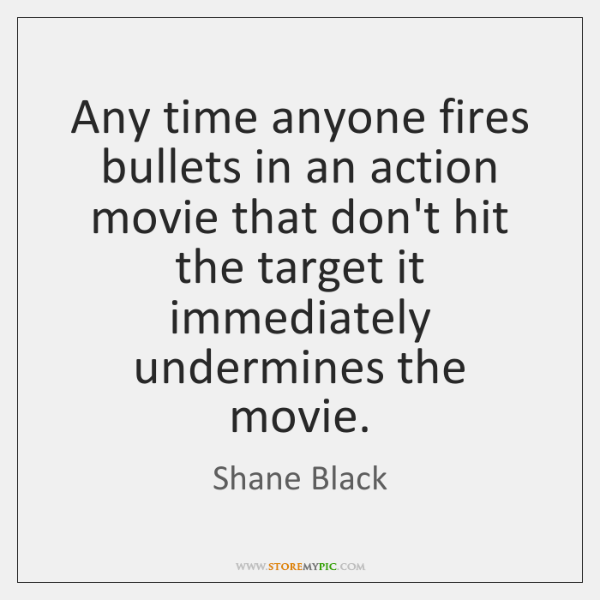 Any time anyone fires bullets in an action movie that don't hit ...