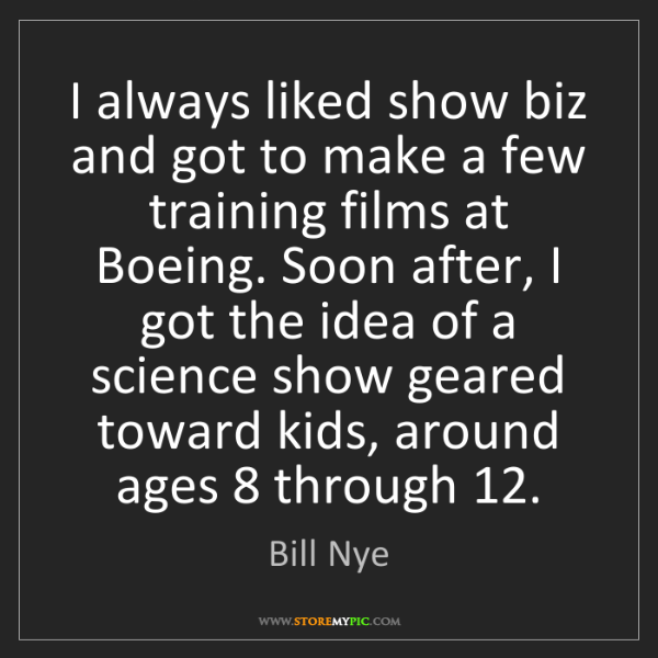 Bill Nye: I always liked show biz and got to make a few training...