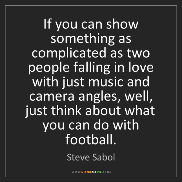 Steve Sabol: If you can show something as complicated as two people...