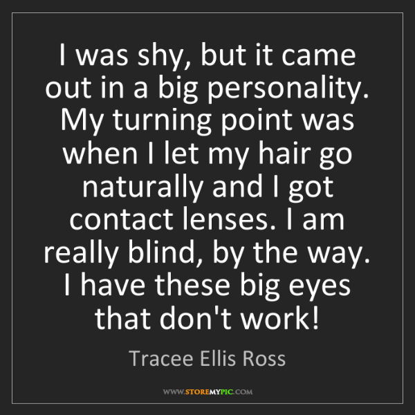Tracee Ellis Ross: I was shy, but it came out in a big personality. My turning...