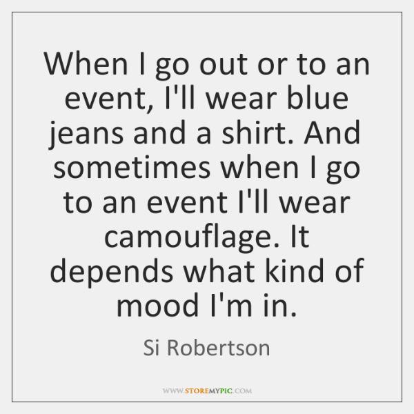 When I go out or to an event, I'll wear blue jeans ...
