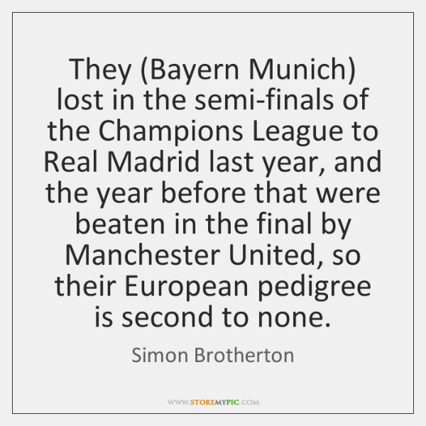 They (Bayern Munich) lost in the semi-finals of the Champions League to ...