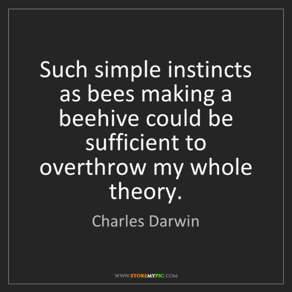 Charles Darwin: Such simple instincts as bees making a beehive could...