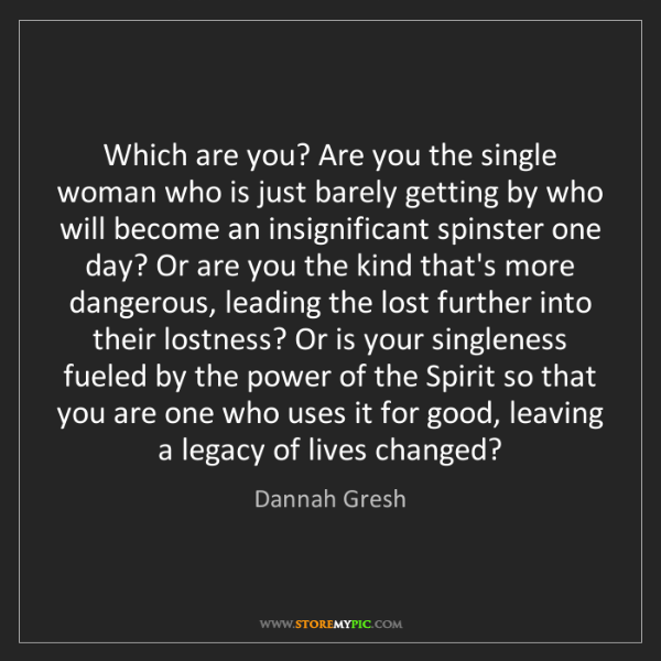 Dannah Gresh: Which are you? Are you the single woman who is just barely...